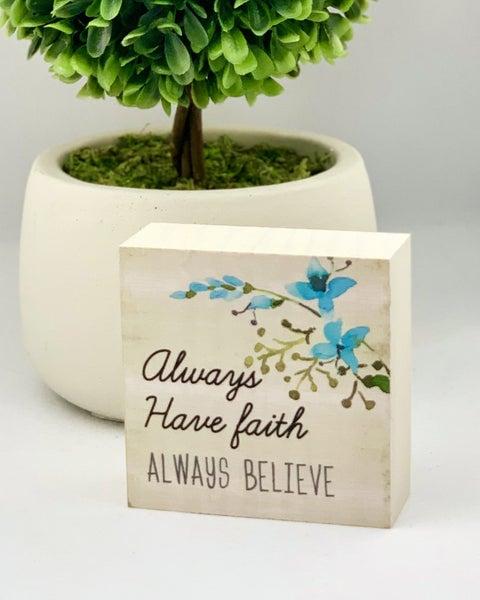 Always Have Faith Always Believe Mini Wood Sign