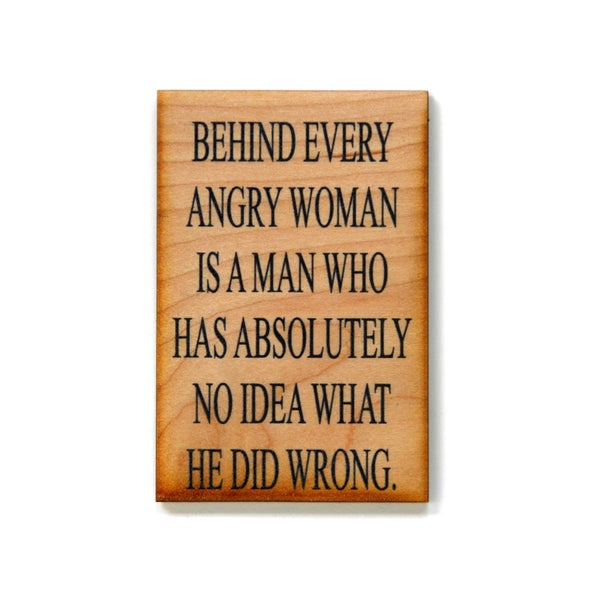Behind Every Angry Woman Wood Magnet