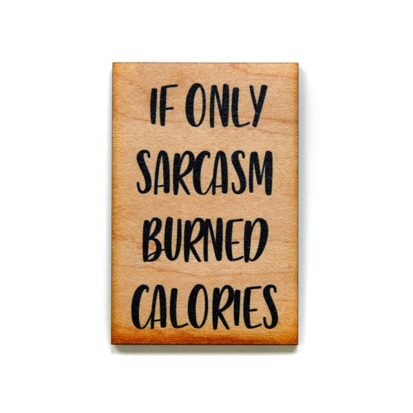 If Only Sarcasm Burned Calories Wood Magnet