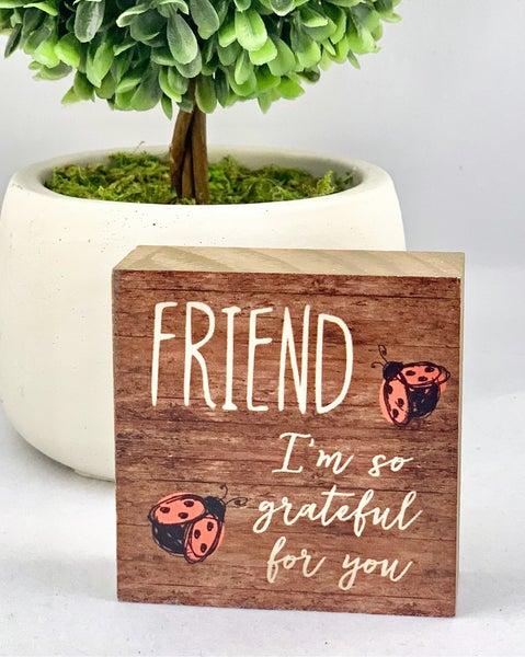 Friend I'm So Grateful For You Mini Wood Sign