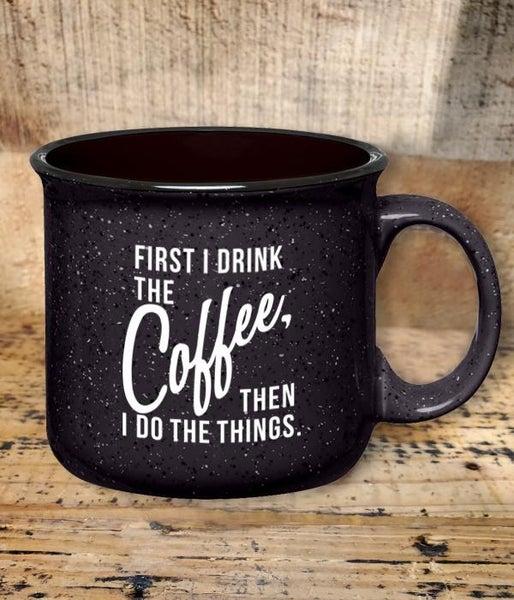 First I Drink The Coffee Speckled Black Mug