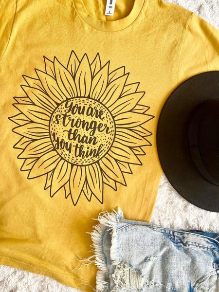 You Are Stronger Than You Think Sunflower Graphic Tee For Women