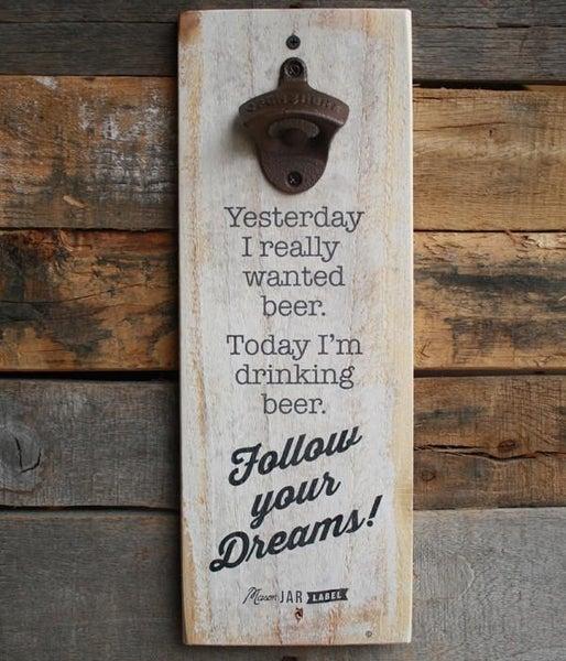 Follow Your Dreams Bottler Opener