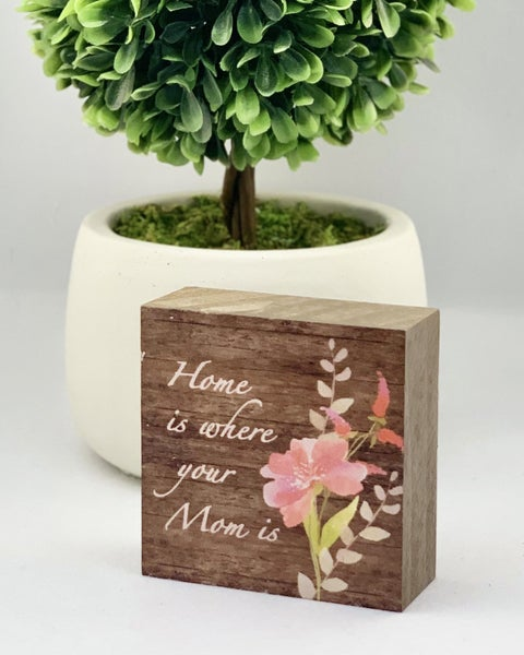 Home Is Where Your Mom Is Mini Wood Sign