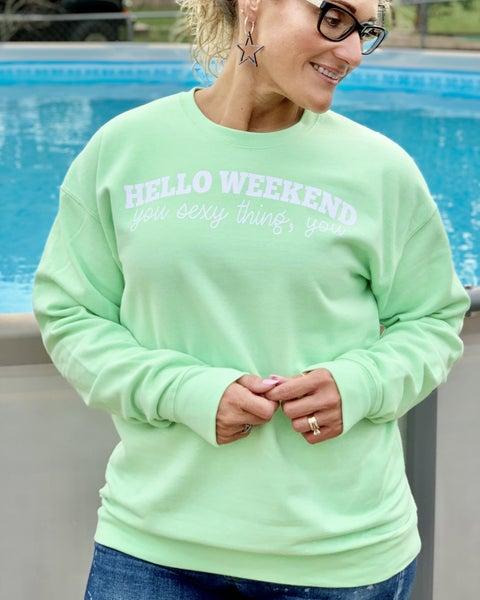 Hello Weekend, You Sexy Thing You - Crew Sweatshirt