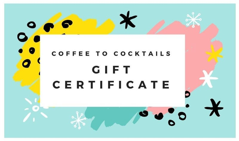 Coffee to Cocktails Gift Card $10-$500