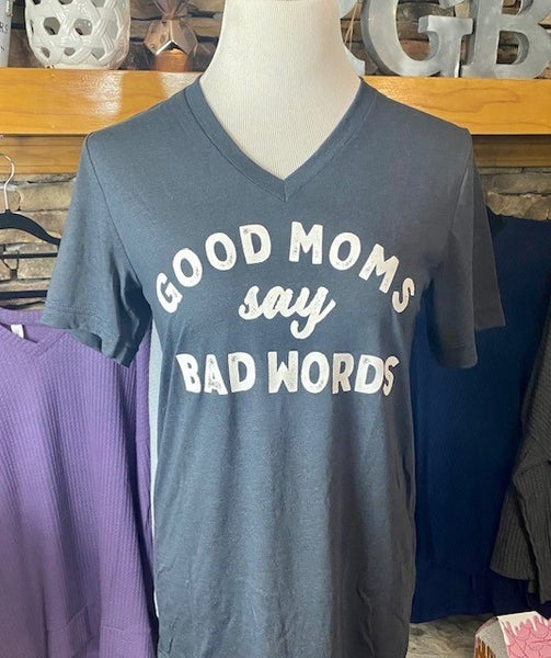 Good Moms Say Bad Words Graphic Tee