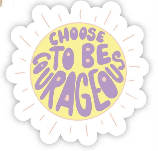 Choose to Be Courageous Vinyl Sticker