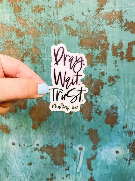 Pray Wait Trust Sticker