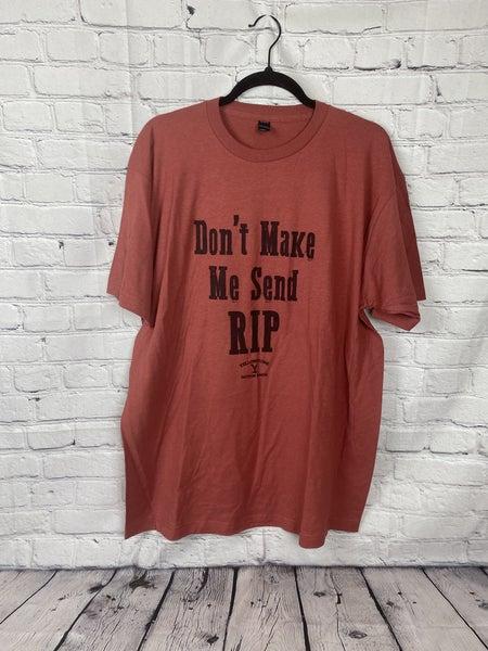 Don't make me send Rip T-shirt
