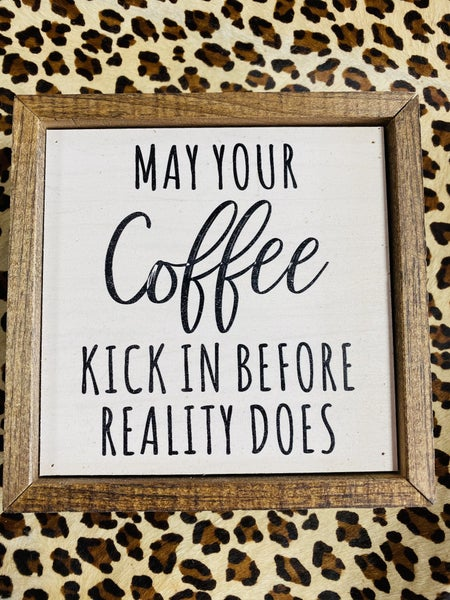 May Your Coffee Kick in Sign 6 x 6