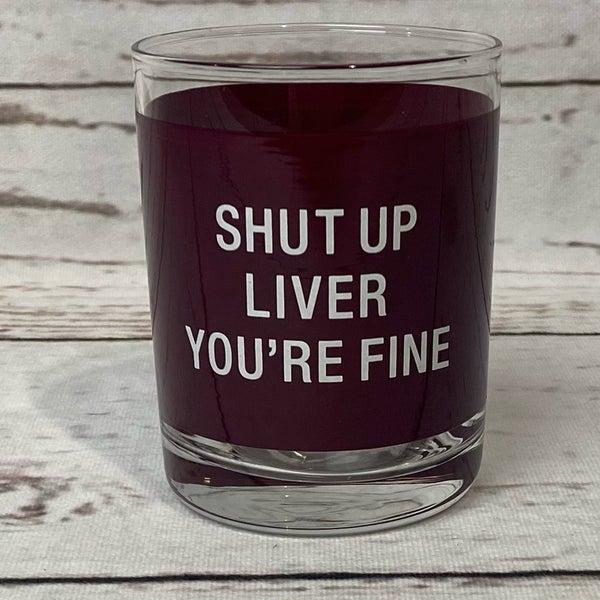 Shut up Liver Rocks Glass