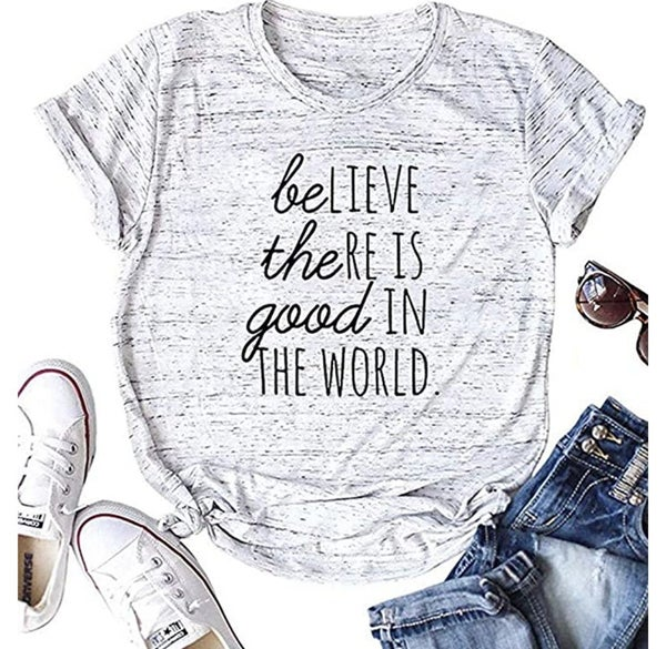Believe there is good in the world T- Shirt