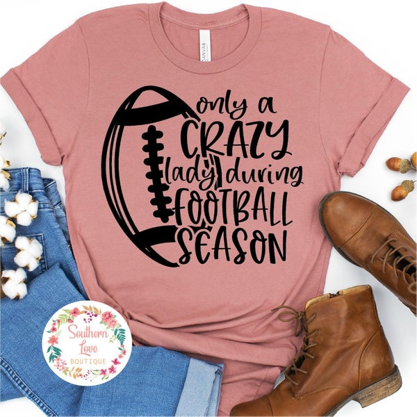 """""""Only a crazy lady during football season"""" Graphic Tee Preorder"""