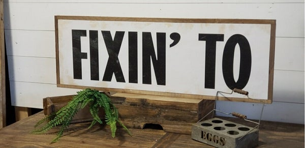 """""""Fixin' To"""" Framed Wood Sign"""