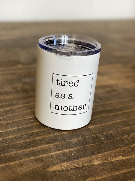 12 oz White Tumbler -Tired Mother