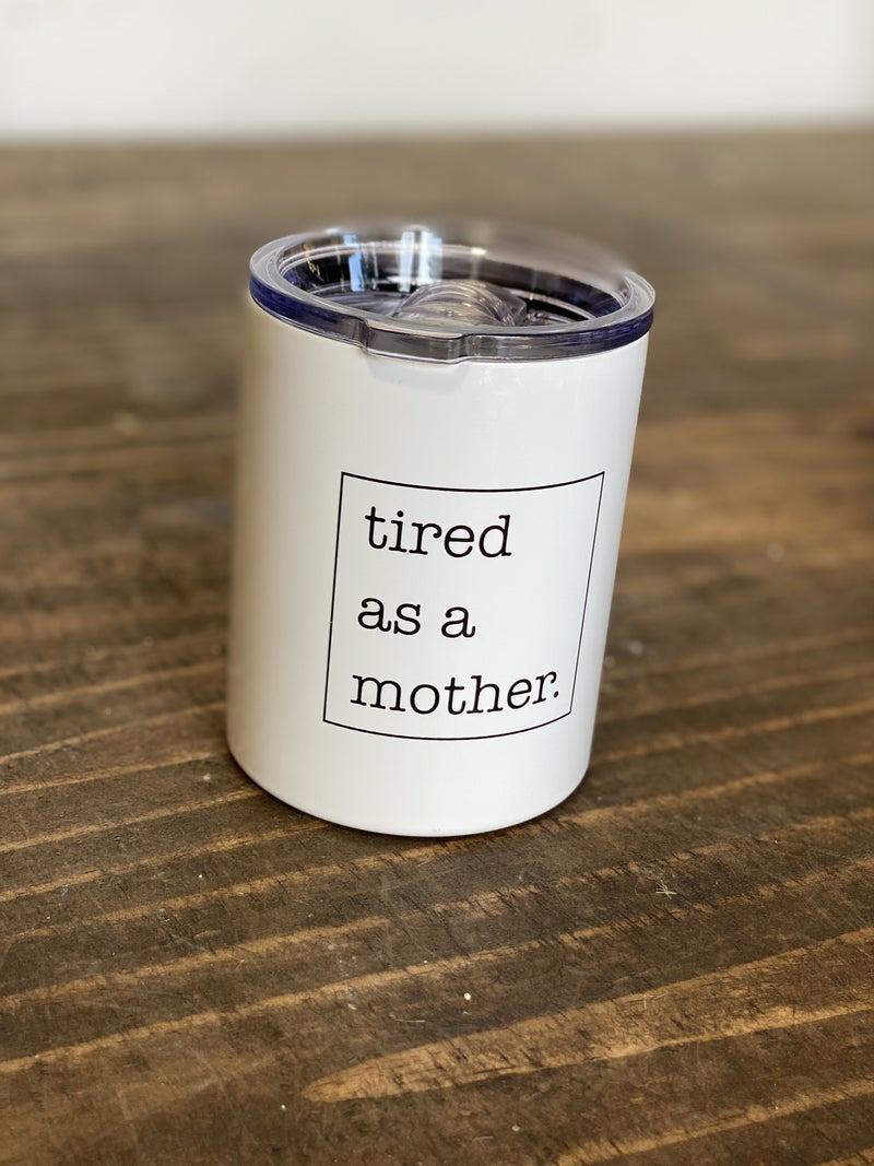 12 oz White Tumbler -Tired Mother