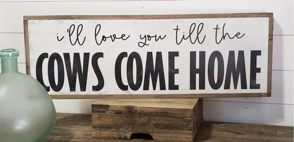 """""""I'll Love You Till The Cows Come Home"""" Framed Wood Sign"""