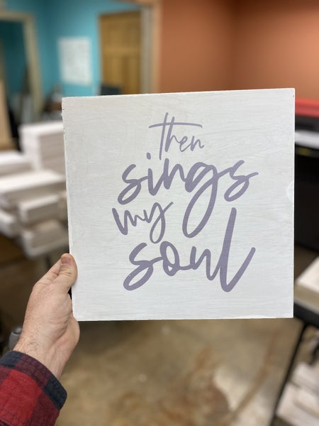 """Then Sings My Soul"" Wood Sign"