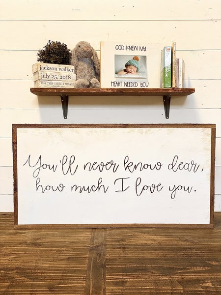 You'll Never Know Dear, How Much I Love You Nursery Sign