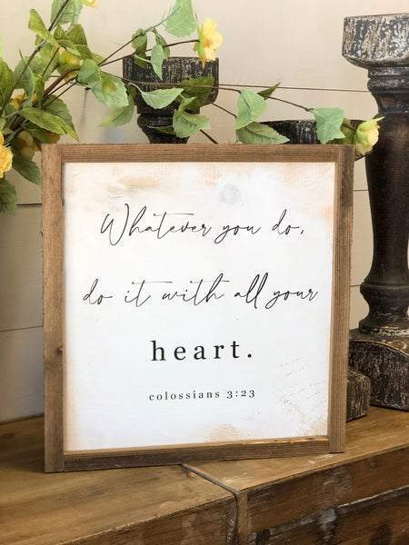 """Whatever you do, do it with all your heart"" Framed Wood Sign"
