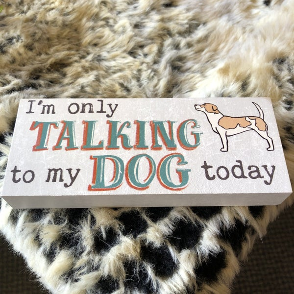 I'm Only Talking to My Dog Today Sign