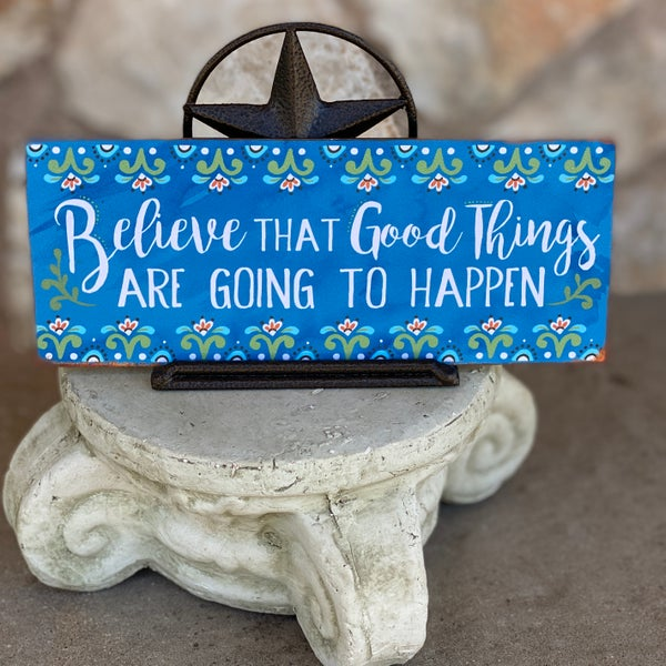 """Believe that Good Things  7.5"""" x 3"""" Sign"""