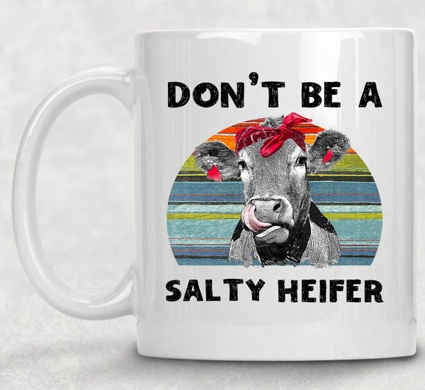 Don't Be a Salty Heifer Mug  - 11 oz.