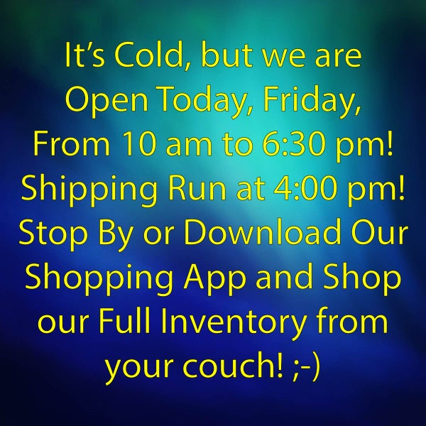 2-21-21 OPEN TODAY - 10 AM TO 6:30 PM