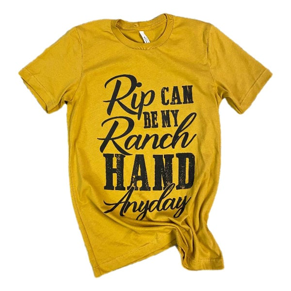 Rip Can be My Ranch Hand Anyday T-Shirt