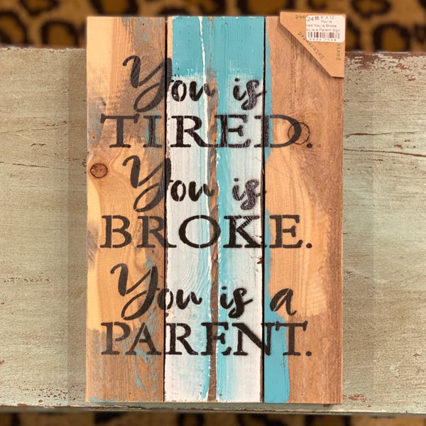 """8"""" X 12"""" You Is Tired You is Broke You is a Parent Sign"""