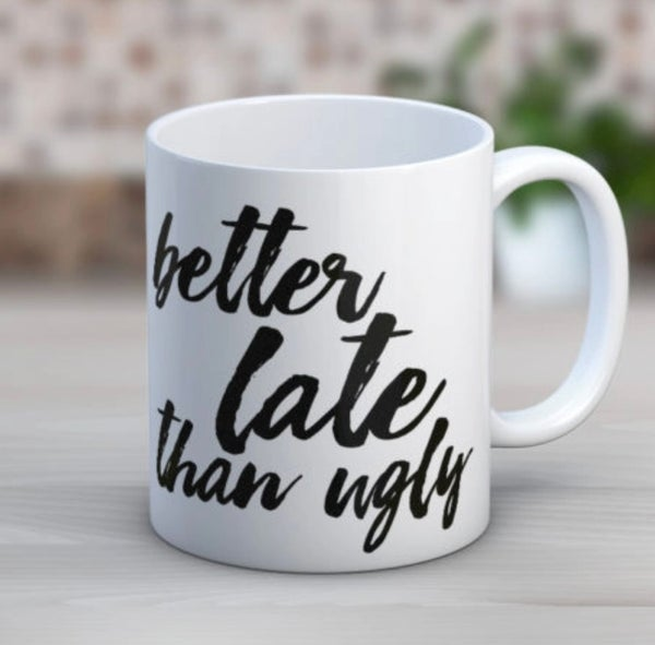 Better Late Than Ugly Coffee 11 oz. Mug