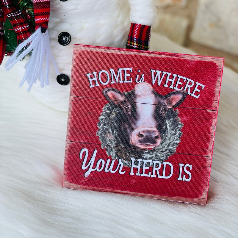 """Home is Where Your Herd Is 6"""" x 6"""" x 1"""" Sign"""