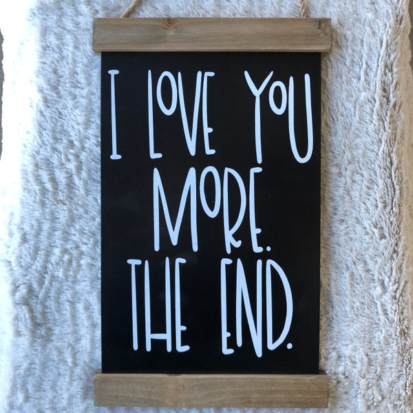 "I Love You More The End Sign - 14"" x 8.5"" x. 62"""