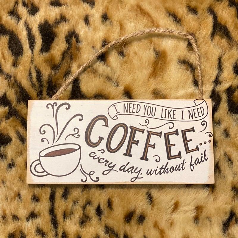 """I Need You Like Coffee  3"""" X 6"""" Sign"""