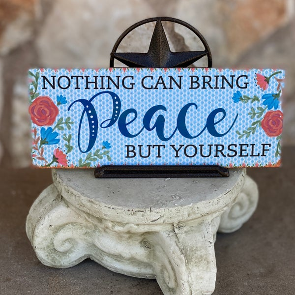 """Nothing Can Bring Peace But Yourself 7.5"""" x 3"""" Sign"""