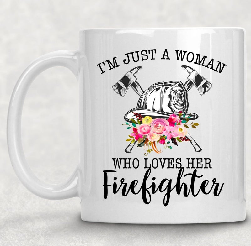 I'm Just a Woman Who Loves her Firefighter Mug  - 11 oz.