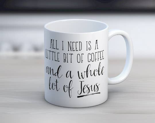 All I need is coffee and Jesus 11oz mug