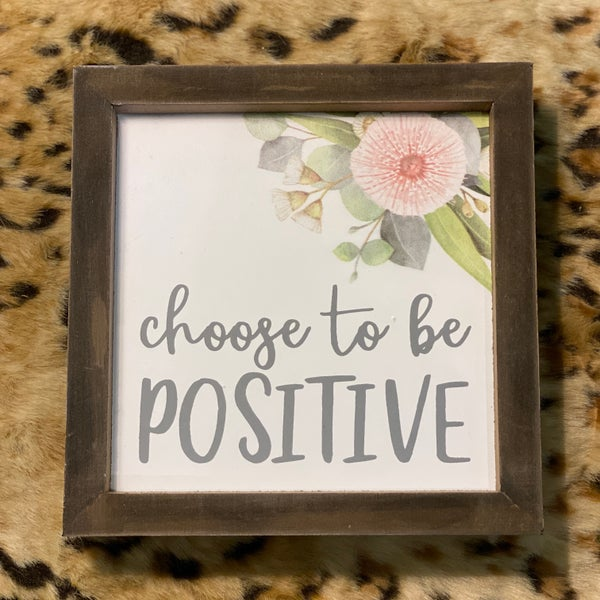 Choose To Be Positive Floral 7in X 7in Sign