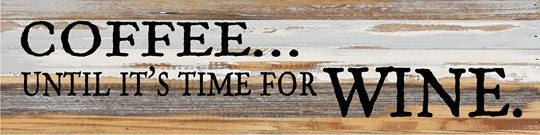 Coffee, Until It's Time for Wine 24x6 Wall Plaque