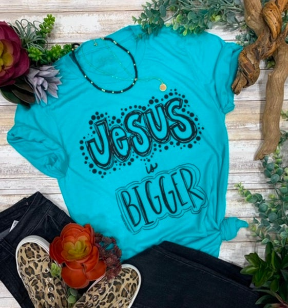 Jesus Is Bigger on Turquoise T-Shirt
