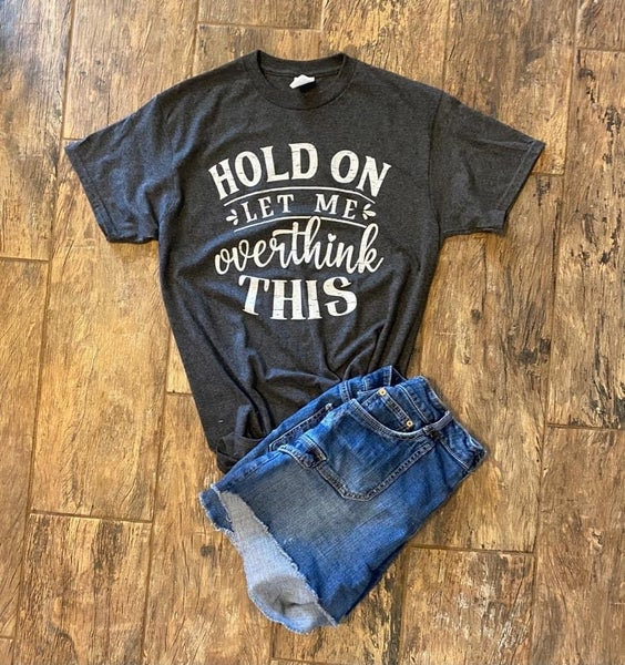 LET ME OVERTHINK THIS TEE SHIRT