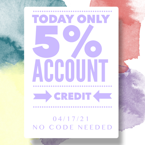 5% Account Credit TODAY ONLY