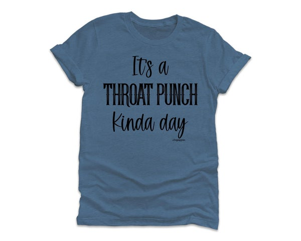 Throat Punch Kinda Day T-Shirt