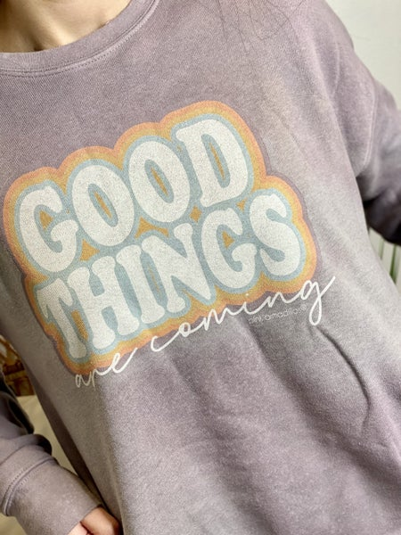 The Good Things Are Coming Sweatshirt