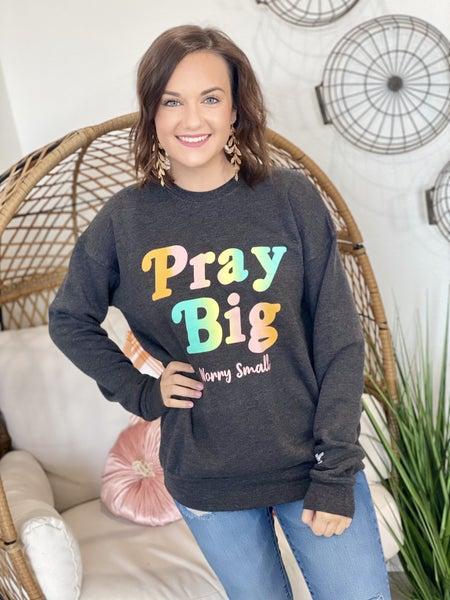 Pray Big Sweatshirt