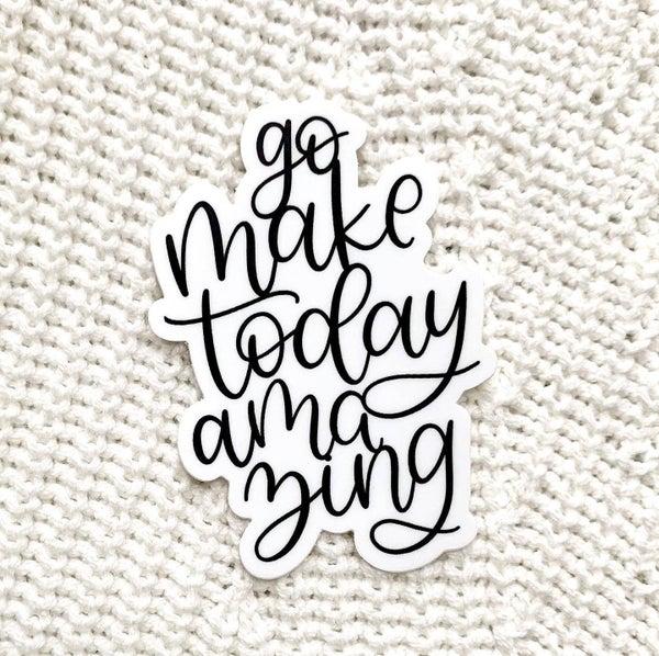 Go Make Today Amazing Sticker
