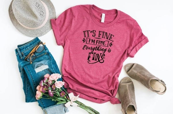 It's Fine, I'm Fine, Everything is Fine Tee