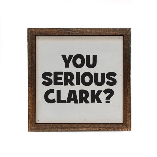 You Serious  Clark Box Sign