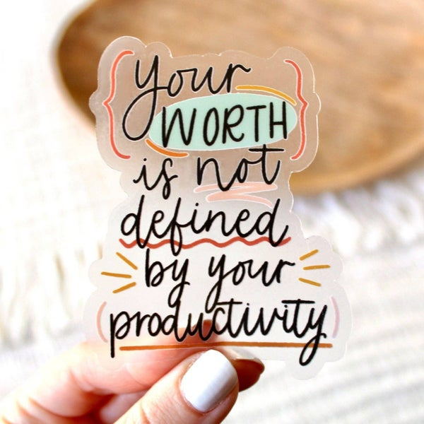 Your Worth is Not Defined by Productivity Sticker